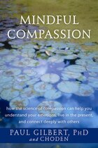 Mindful Compassion: How the Science of Compassion Can Help You Understand Your Emotions, Live in…