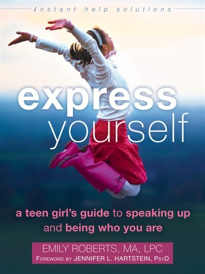 Express Yourself: A Teen Girl's Guide To Speaking Up And Being Who You Are by Emily Roberts