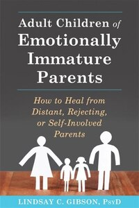 Adult Children Of Emotionally Immature Parents: How To Heal From Distant, Rejecting, Or Self…