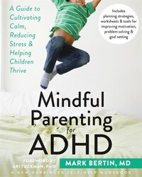 Mindful Parenting For Adhd: A Guide To Cultivating Calm, Reducing Stress, And Helping Children…
