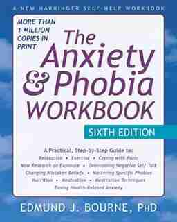 The Anxiety and Phobia Workbook: 6th Edition by Edmund J. Bourne