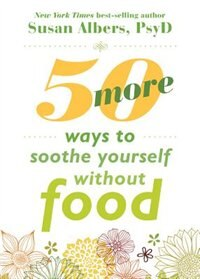 50 More Ways To Soothe Yourself Without Food: Mindfulness Strategies To Cope With Stress And End…