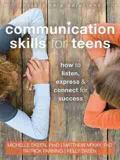 Communication Skills For Teens: How To Listen, Express, And Connect For Success by Michelle Skeen