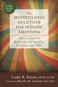 The Mindfulness Solution For Intense Emotions: Take Control Of Borderline Personality Disorder With Dbt by Cedar R. Koons