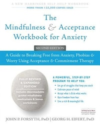 The Mindfulness And Acceptance Workbook For Anxiety: A Guide To Breaking Free From Anxiety, Phobias…