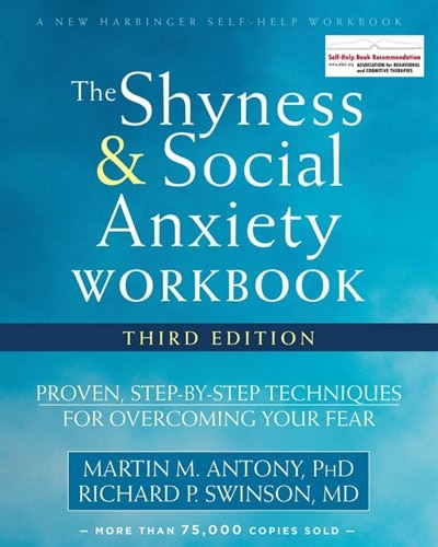 The Shyness And Social Anxiety Workbook: Proven, Step-by-step Techniques For Overcoming Your Fear by Martin M. Antony
