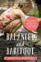 Balanced And Barefoot: How Unrestricted Outdoor Play Makes For Strong, Confident, And Capable…