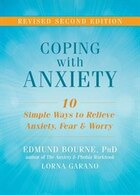 Coping With Anxiety: Ten Simple Ways To Relieve Anxiety, Fear, And Worry