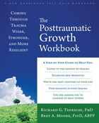 The Posttraumatic Growth Workbook: Coming Through Trauma Wiser, Stronger, And More Resilient