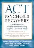Act For Psychosis Recovery: A Practical Manual For Group-based Interventions Using Acceptance And…