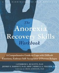 The Anorexia Recovery Skills Workbook: A Comprehensive Guide To Cope With Difficult Emotions, Build…