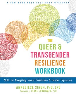 Book The Queer And Transgender Resilience Workbook: Skills For Navigating Sexual Orientation And Gender… by Anneliese A. Singh