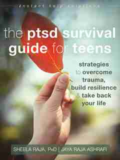 The Ptsd Survival Guide For Teens: Strategies To Overcome Trauma, Build Resilience, And Take Back Your Life by Sheela Raja