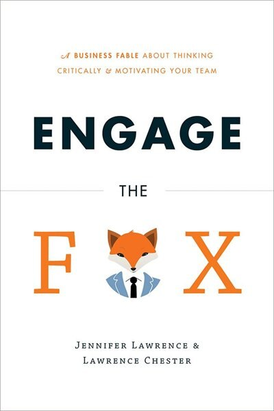 Engage The Fox: A Business Fable About Thinking Critically And Motivating Your Team by Jen Lawrence