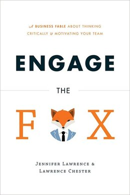 Book Engage The Fox: A Business Fable About Thinking Critically And Motivating Your Team by Jen Lawrence