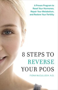 8 Steps To Reverse Your Pcos: A Proven Program To Reset Your Hormones, Repair Your Metabolism, And…