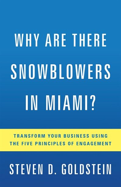 Why Are There Snowblowers In Miami?: Transform Your Business Using The Five Principles Of Engagement by Steven D. Goldstein