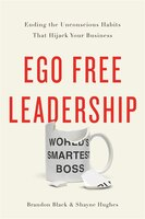 Book Ego Free Leadership: Ending The Unconscious Habits That Hijack Your Business by Brandon Black