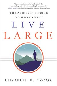 Live Large: The Achiever's Guide To What's Next