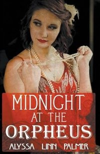 Midnight at the Orpheus by Alyssa Linn Palmer