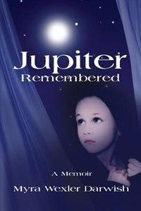 Jupiter Remembered: A Memoir by Myra Wexler Darwish