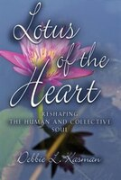 Lotus Of The Heart: Reshaping The Human And Collective Soul