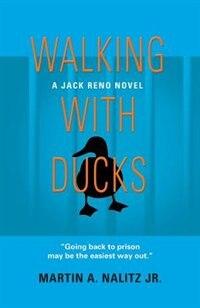 WALKING WITH DUCKS: A Jack Reno Novel by Martin A. Nalitz Jr