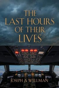The Last Hours Of Their Lives by Joseph A. Wellman