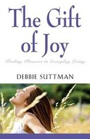 The Gift Of Joy: Finding Pleasure In Everyday Living