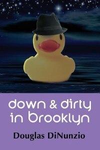 Down & Dirty in Brooklyn: An Eddie Lombardi Mystery by Douglas Dinunzio