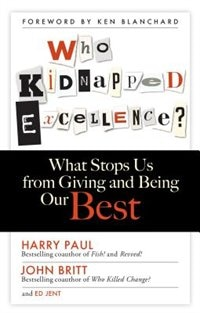 Book Who Kidnapped Excellence?: What Stops Us from Giving and Being Our Best by Harry Paul