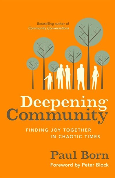 Deepening Community: Finding Joy Together in Chaotic Times by Paul Born