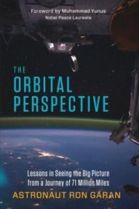 Book The Orbital Perspective: Lessons In Seeing The Big Picture From A Journey Of 71 Million Miles by Ron Garan