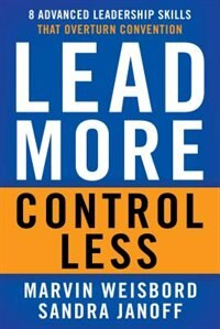 Lead More Control Less: 8 Advanced Leadership Skills That Overturn Convention