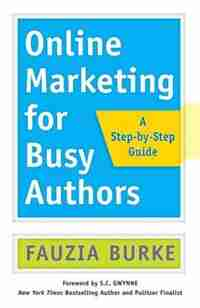 Online Marketing For Busy Authors: A Step-by-step Guide de Fauzia Burke