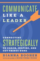 Book Communicate Like A Leader: Connecting Strategically To Coach, Inspire, And Get Things Done by Dianna Booher