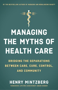 Managing The Myths Of Health Care: Bridging The Separations Between Care, Cure, Control, And…
