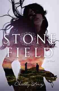 Stone Field: A Novel by Christy Lenzi