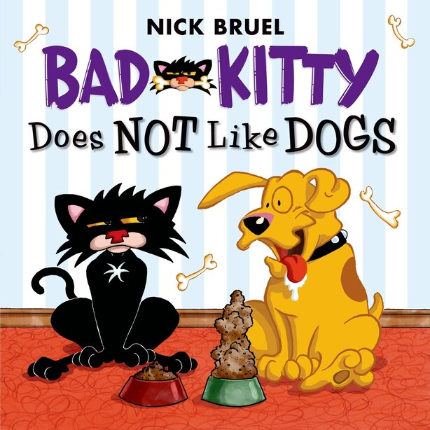 Bad Kitty Does Not Like Dogs by Nick Bruel
