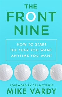 The Front Nine: How to Start the Year You Want Anytime You Want