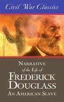 Narrative Of The Life Of Frederick Douglass: An American Slave (civil War Classics): An American…