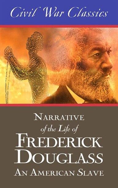 Narrative Of The Life Of Frederick Douglass: An American Slave (civil War Classics): An American Slave (Civil War Classics) by Frederick Douglass