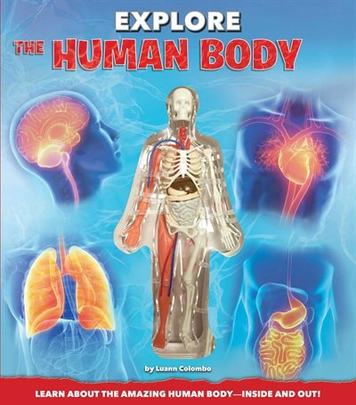 Explore The Human Body by Luann Colombo