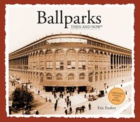 Ballparks Then And Now: 2nd Edition