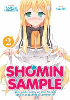 Shomin Sample: I Was Abducted By An Elite All-girls School As A Sample Commoner Vol. 2 by Nanatsuki Takafumi