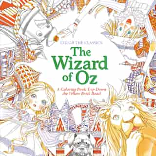 Color The Classics: The Wizard Of Oz: A Coloring Book Trip Down The Yellow-brick Road by Jae-eun Lee