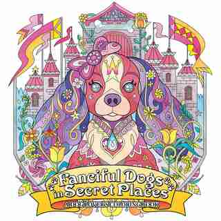 Fanciful Dogs In Secret Places: A Dog Lover's Coloring Book by Honoel