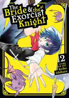 The Bride & The Exorcist Knight Vol. 2 by Keiko Ishihara