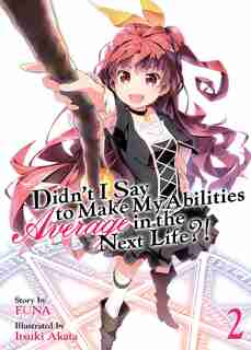 Didn't I Say To Make My Abilities Average In The Next Life?! (light Novel) Vol. 2 de Funa