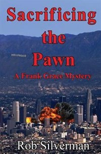 Sacrificing the Pawn: A Frank Grace Mystery by Rob Silverman